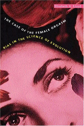 The Case of the Female Orgasm: Bias in the Science of Evolution 9780674017061