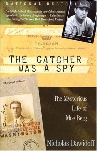 The Catcher Was a Spy: The Mysterious Life of Moe Berg 9780679762898