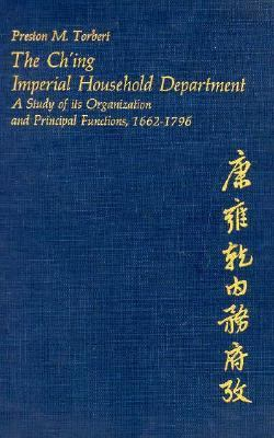 The Ch'ing Imperial Household Department the Ch'ing Imperial Household Department: A Study of Its Organization and Principal Functions, 1662-17a Study 9780674127616