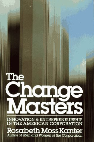 The Change Masters: Innovation and Entrepreneurship in the American Corporation 9780671528003