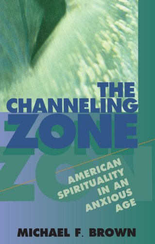 The Channeling Zone: American Spirituality in an Anxious Age 9780674108837