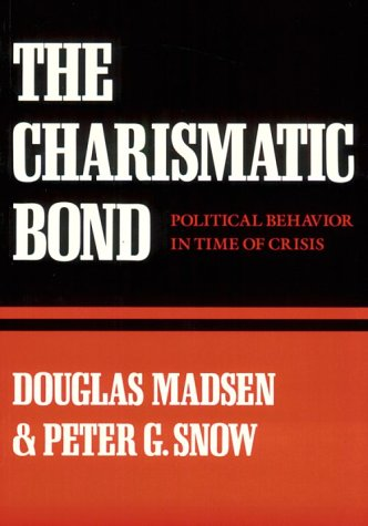 The Charismatic Bond: Political Behavior in Time of Crisis 9780674109889