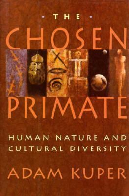 The Chosen Primate: Human Nature and Cultural Diversity 9780674128255