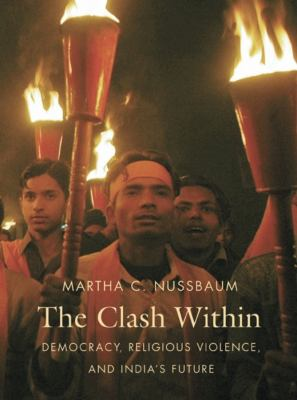 The Clash Within: Democracy, Religious Violence, and India's Future 9780674030596