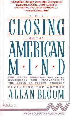 The Closing of the American Mind: How Higher Education Has Failed Democracy and Impoverished the Souls of Today's Students 9780671658069