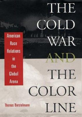 The Cold War and the Color Line: American Race Relations in the Global Arena 9780674005976
