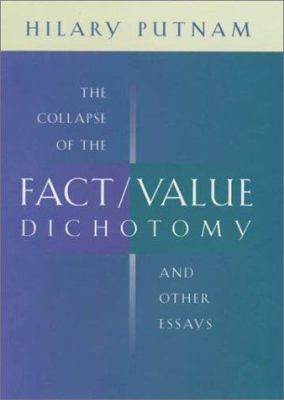 The Collapse of the Fact/Value Dichotomy and Other Essays 9780674009059