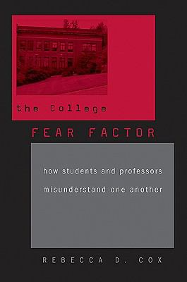 The College Fear Factor: How Students and Professors Misunderstand One Another 9780674035485