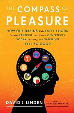 The Compass of Pleasure: How Our Brains Make Fatty Foods, Orgasm, Exercise, Marijuana, Generosity, Vodka, Learning, and Gambling Feel So Good 9780670022588