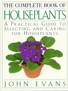 The Complete Book of House Plants: A Practical Guide to Selecting and Caring for Houseplants 9780670858682