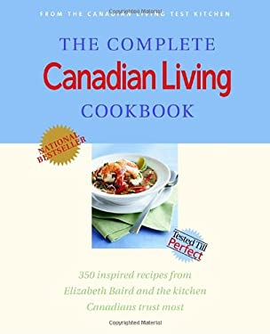 The Complete Canadian Living Cookbook: 350 Inspired Recipes from Elizabeth Baird and the Kitchen Canadians Trust Most 9780679312895