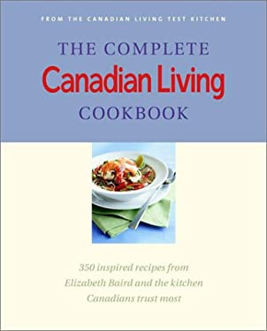 The Complete Canadian Living Cookbook: 350 Inspired Recipes from Elizabeth Baird and the Kitchen Canadians Trust Most 9780679311171