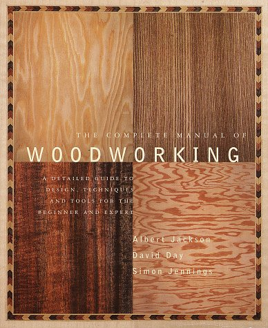 The Complete Manual of Wood Working: A Detailed Guide to Design, Techniques and Tools for the Beginner and Expert 9780679766117