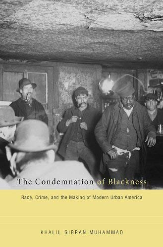 The Condemnation of Blackness: Race, Crime, and the Making of Modern Urban America 9780674062115