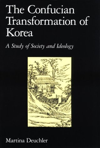 The Confucian Transformation of Korea: A Study of Society and Ideology 9780674160897