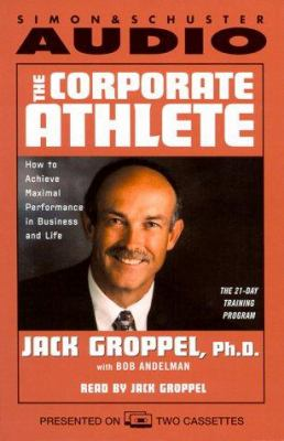 The Corporate Athlete: How to Achieve Maximum Performance in Business and Life