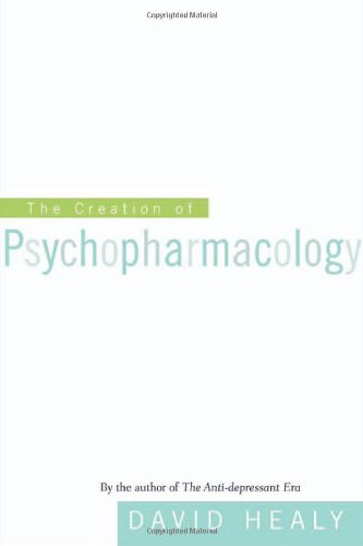The Creation of Psychopharmacology 9780674006195