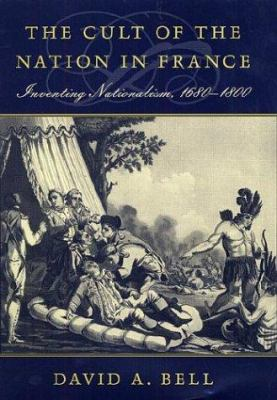 The Cult of the Nation in France: Inventing Nationalism, 1680-1800 9780674004474