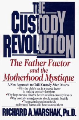 The Custody Revolution: The Father Factor and the Motherhood Mystique 9780671746940