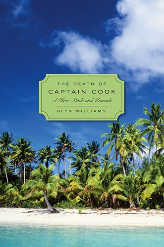 The Death of Captain Cook: A Hero Made and Unmade 9780674031944