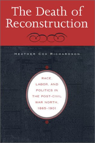 The Death of Reconstruction: Race, Labor, and Politics in the Post-Civil War North, 1865-1901 9780674006379