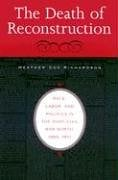 The Death of Reconstruction: Race, Labor, and Politics in the Post-Civil War North, 1865-1901 9780674013667