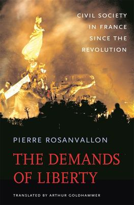 The Demands of Liberty: Civil Society in France Since the Revolution 9780674024960