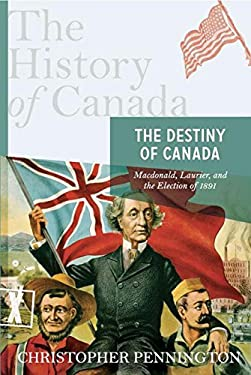 The Destiny of Canada: MacDonald, Laurier, and the Election of 1891 9780670066216