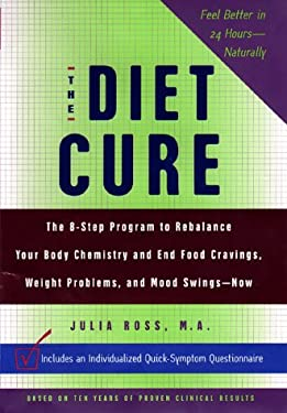 The Diet Cure: The 8-Step Program to Rebalance Your Body Chemistry and End Food Cravings, Weight Problems, and Mood Swings--Now