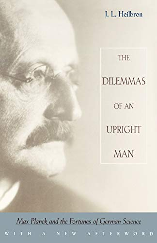 The Dilemmas of an Upright Man: Max Planck and the Fortunes of German Science 9780674004399