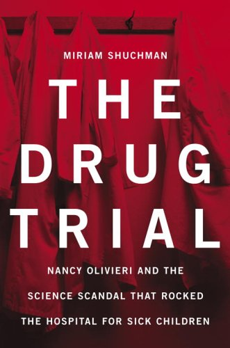 The Drug Trial: Nancy Olivieri and the Science Scandal That Rocked the Hospital for Sick Children 9780679310846