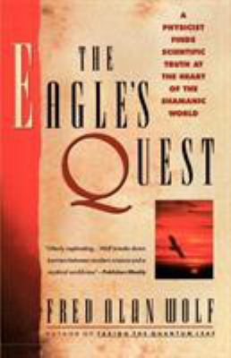 The Eagle's Quest: A Physicist's Search for Truth in the Heart of the Shamanic World 9780671792916