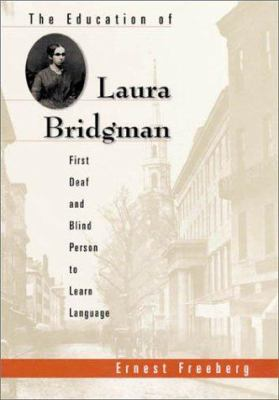 The Education of Laura Bridgman: First Deaf and Blind Person to Learn Language 9780674005891