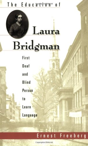 The Education of Laura Bridgman: First Deaf and Blind Person to Learn Language 9780674010055