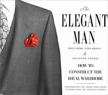 The Elegant Man: How to Construct the Ideal Wardrobe 9780679421016