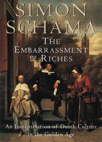 The Embarrassment of Riches: An Interpretation of Dutch Culture in the Golden Age 9780679781240