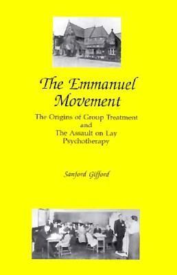 The Emmanuel Movement: The Origins of Group Treatment and the Assault on Lay Psychotherapy - Gifford, Sanford