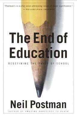 The End of Education: Redefining the Value of School 9780679750314