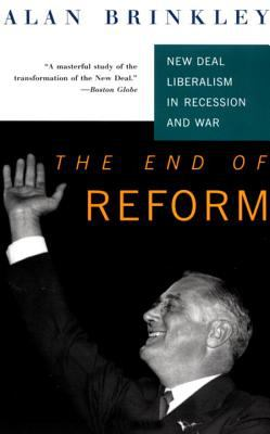 The End of Reform: New Deal Liberalism in Recession and War 9780679753148
