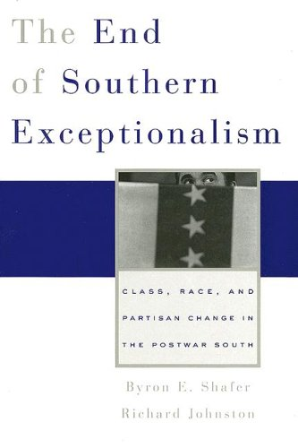 The End of Southern Exceptionalism: Class, Race, and Partisan Change in the Postwar South 9780674019348