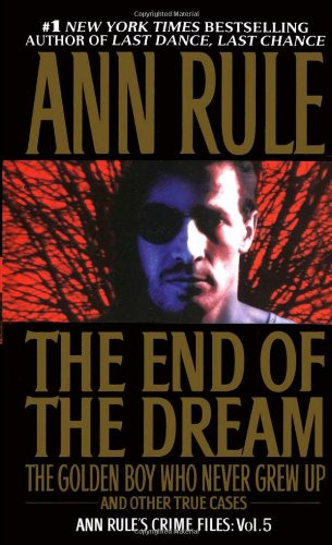 End of the Dream : The Golden Boy Who Never Grew up and Other True Cases