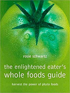 The Enlightened Eater's Whole Foods Guide: Harvest the Power of Phyto Foods 9780670043637