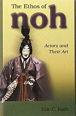 The Ethos of Noh: Actors and Their Art 9780674021204