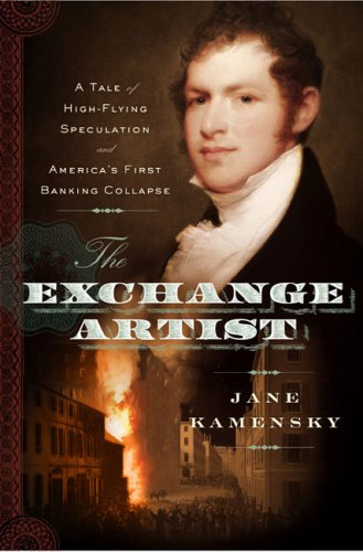 The Exchange Artist: A Tale of High-Flying Speculation and America's First Banking Collapse 9780670018413