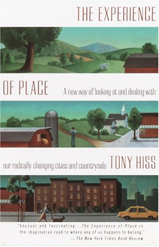 The Experience of Place: A New Way of Looking at and Dealing with Our Radically Changing Cities and Countryside 9780679735946