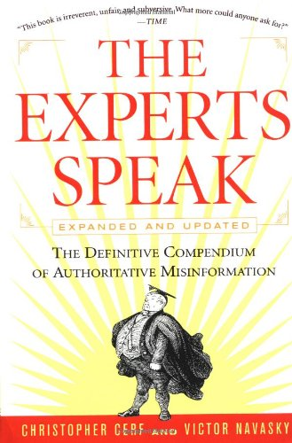 The Experts Speak: The Definitive Compendium of Authoritative Misinformation - Cerf, Christopher / Navasky, Victor