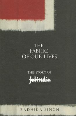 The Fabric of Our Lives: The Story of Fabindia 9780670084340