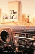 The Faithful: A History of Catholics in America 9780674028180