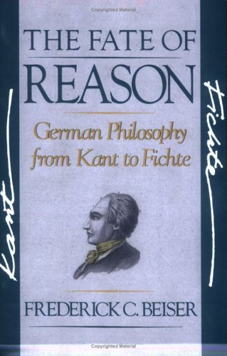 The Fate of Reason: German Philosophy from Kant to Fichte 9780674295032