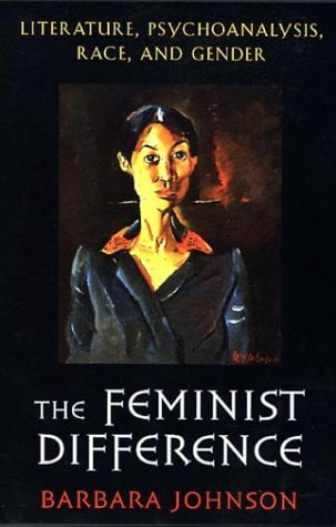 The Feminist Difference: Literature, Psychoanalysis, Race, and Gender 9780674298811